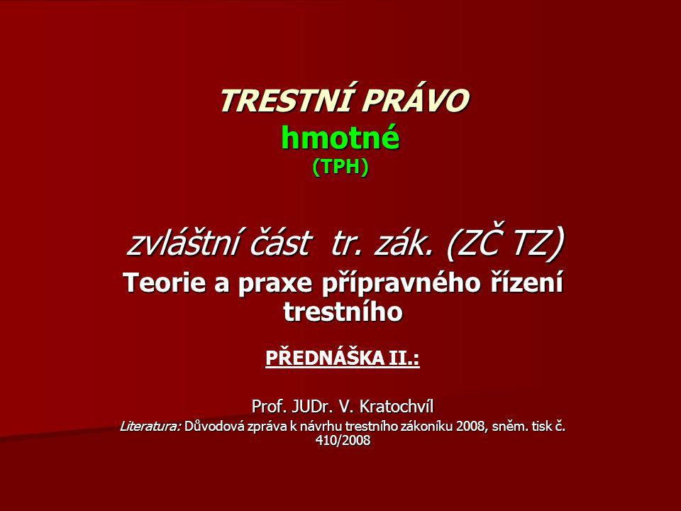 TRESTNÍ PRÁVO hmotné (TPH) zvláštní část tr. zák. (ZČ TZ ) Teorie a praxe přípravného řízení trestního PŘEDNÁŠKA II.: Prof. JUDr. V. Kratochvíl Litera