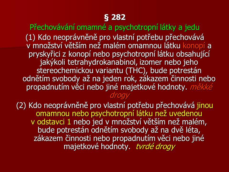 § 282 Přechovávání omamné a psychotropní látky a jedu (1) Kdo neoprávněně pro vlastní potřebu přechovává v množství větším než malém omamnou látku kon