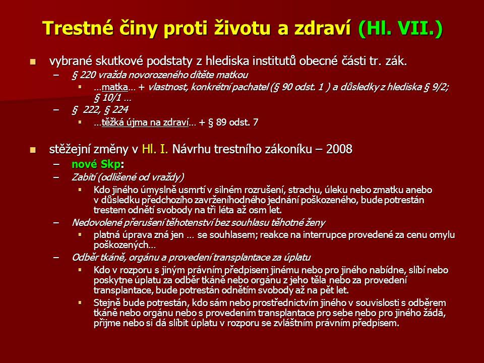 Trestné činy proti životu a zdraví (Hl. VII.) vybrané skutkové podstaty z hlediska institutů obecné části tr. zák. vybrané skutkové podstaty z hledisk