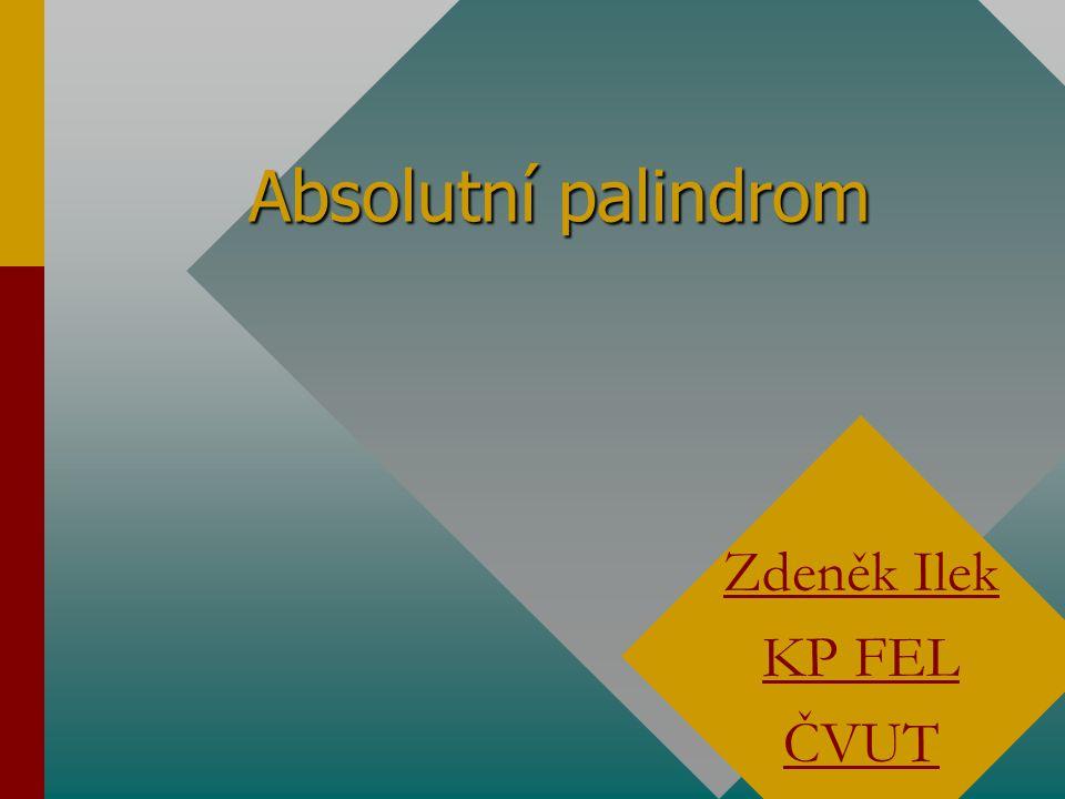 Absolutní palindrom Zdeněk Ilek KP FEL ČVUT