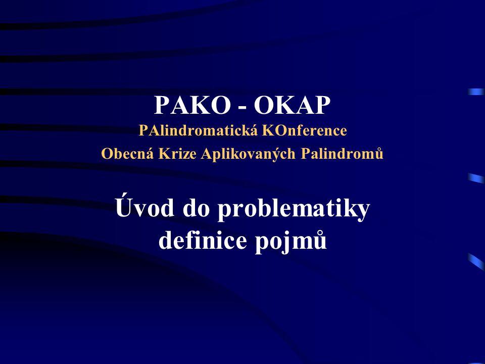 PAKO - OKAP PAlindromatická KOnference Obecná Krize Aplikovaných Palindromů Úvod do problematiky definice pojmů