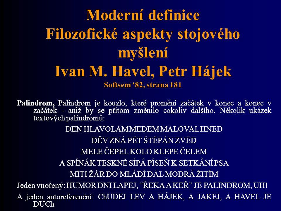 Moderní definice Filozofické aspekty stojového myšlení Ivan M. Havel, Petr Hájek Softsem '82, strana 181 Palindrom, Palindrom je kouzlo, které promění