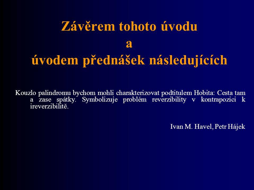 Závěrem tohoto úvodu a úvodem přednášek následujících Kouzlo palindromu bychom mohli charakterizovat podtitulem Hobita: Cesta tam a zase spátky. Symbo