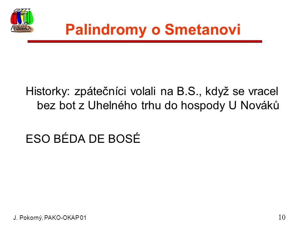J. Pokorný, PAKO-OKAP 01 10 Palindromy o Smetanovi Historky: zpátečníci volali na B.S., když se vracel bez bot z Uhelného trhu do hospody U Nováků ESO