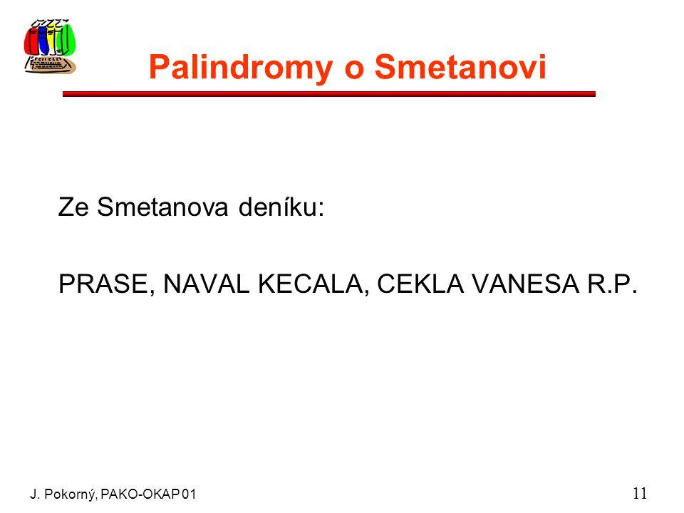 J. Pokorný, PAKO-OKAP 01 11 Palindromy o Smetanovi Ze Smetanova deníku: PRASE, NAVAL KECALA, CEKLA VANESA R.P.