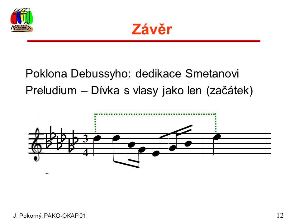 J. Pokorný, PAKO-OKAP 01 12 Závěr Poklona Debussyho: dedikace Smetanovi Preludium – Dívka s vlasy jako len (začátek) 3434