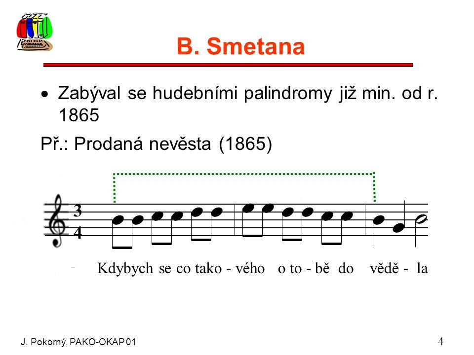 J. Pokorný, PAKO-OKAP 01 4 B. Smetana  Zabýval se hudebními palindromy již min.