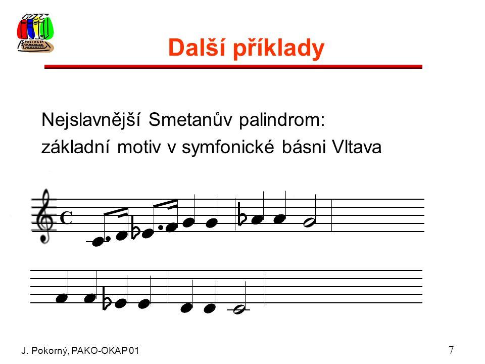 J. Pokorný, PAKO-OKAP 01 7 Další příklady Nejslavnější Smetanův palindrom: základní motiv v symfonické básni Vltava C
