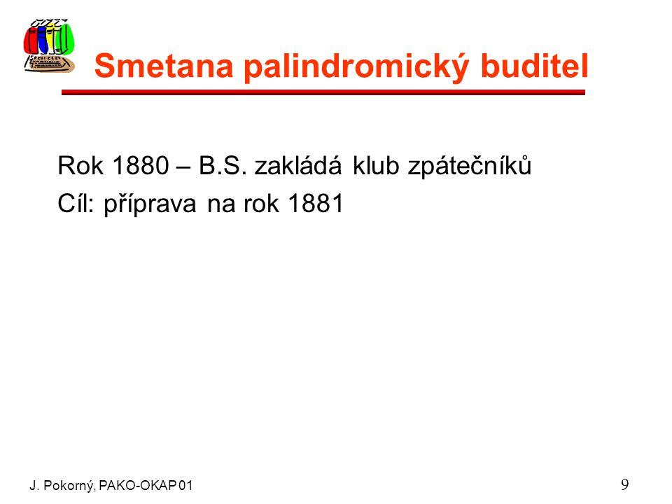 J. Pokorný, PAKO-OKAP 01 9 Smetana palindromický buditel Rok 1880 – B.S.