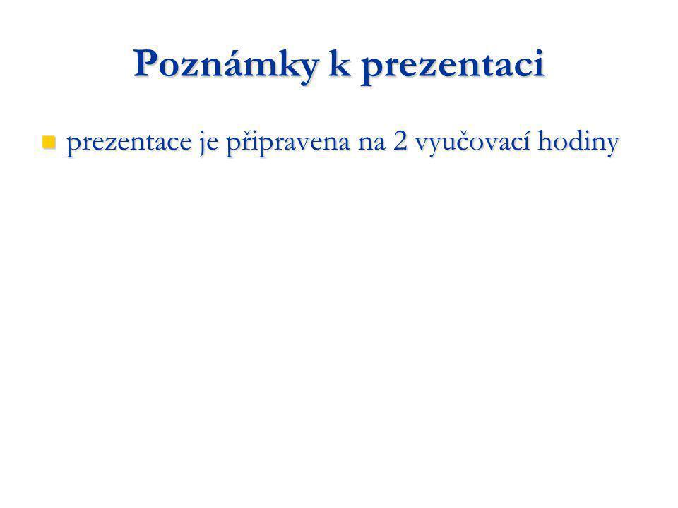 Poznámky k prezentaci prezentace je připravena na 2 vyučovací hodiny prezentace je připravena na 2 vyučovací hodiny