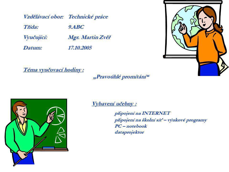 """Téma vyučovací hodiny : """"Pravoúhlé promítání"""" """"Pravoúhlé promítání"""" Vybavení učebny : připojení na INTERNET připojení na školní síť – výukové programy"""