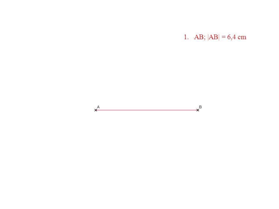 1.AB; |AB| = 6,4 cm