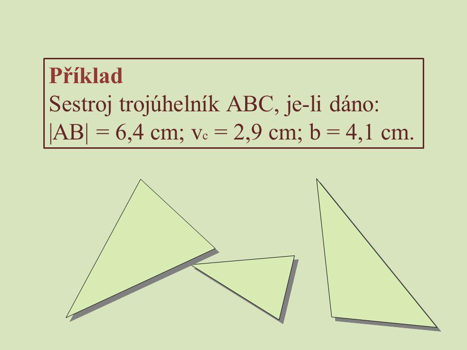 Příklad Sestroj trojúhelník ABC, je-li dáno: |AB| = 6,4 cm; v c = 2,9 cm; b = 4,1 cm.