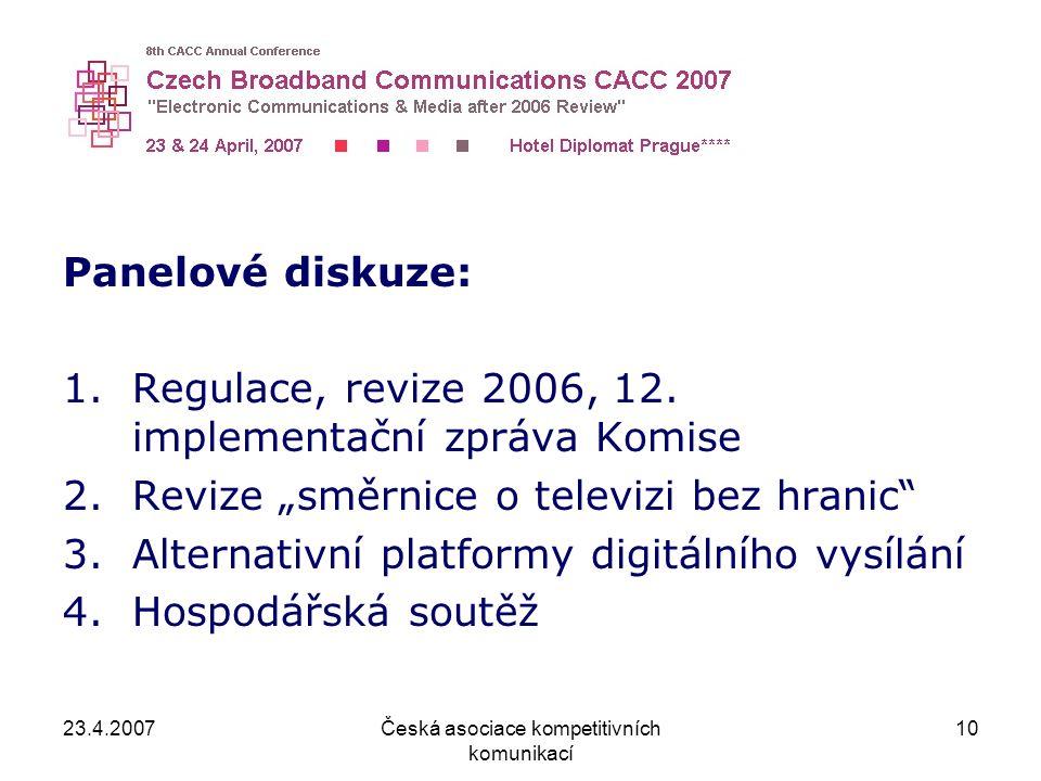 """23.4.2007Česká asociace kompetitivních komunikací 10 Panelové diskuze: 1.Regulace, revize 2006, 12. implementační zpráva Komise 2.Revize """"směrnice o t"""