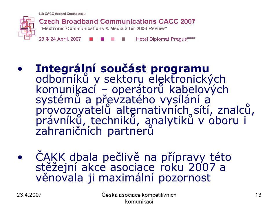 23.4.2007Česká asociace kompetitivních komunikací 13 Integrální součást programu odborníků v sektoru elektronických komunikací – operátorů kabelových