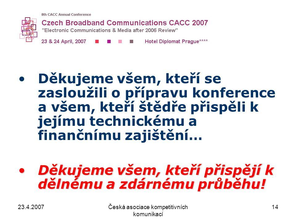 23.4.2007Česká asociace kompetitivních komunikací 14 Děkujeme všem, kteří se zasloužili o přípravu konference a všem, kteří štědře přispěli k jejímu t