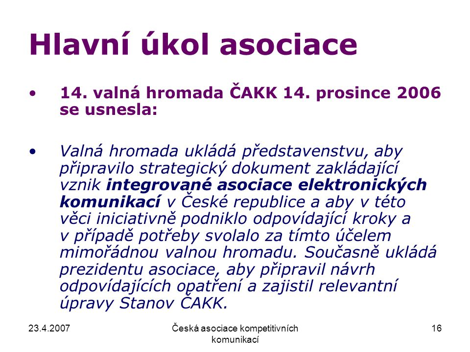 23.4.2007Česká asociace kompetitivních komunikací 16 Hlavní úkol asociace 14.