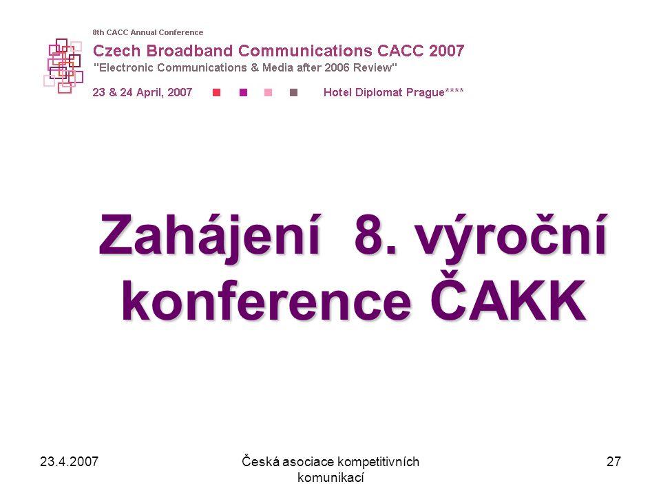 23.4.2007Česká asociace kompetitivních komunikací 27 Zahájení 8. výroční konference ČAKK
