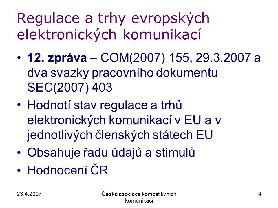 23.4.2007Česká asociace kompetitivních komunikací 4 Regulace a trhy evropských elektronických komunikací 12. zpráva – COM(2007) 155, 29.3.2007 a dva s