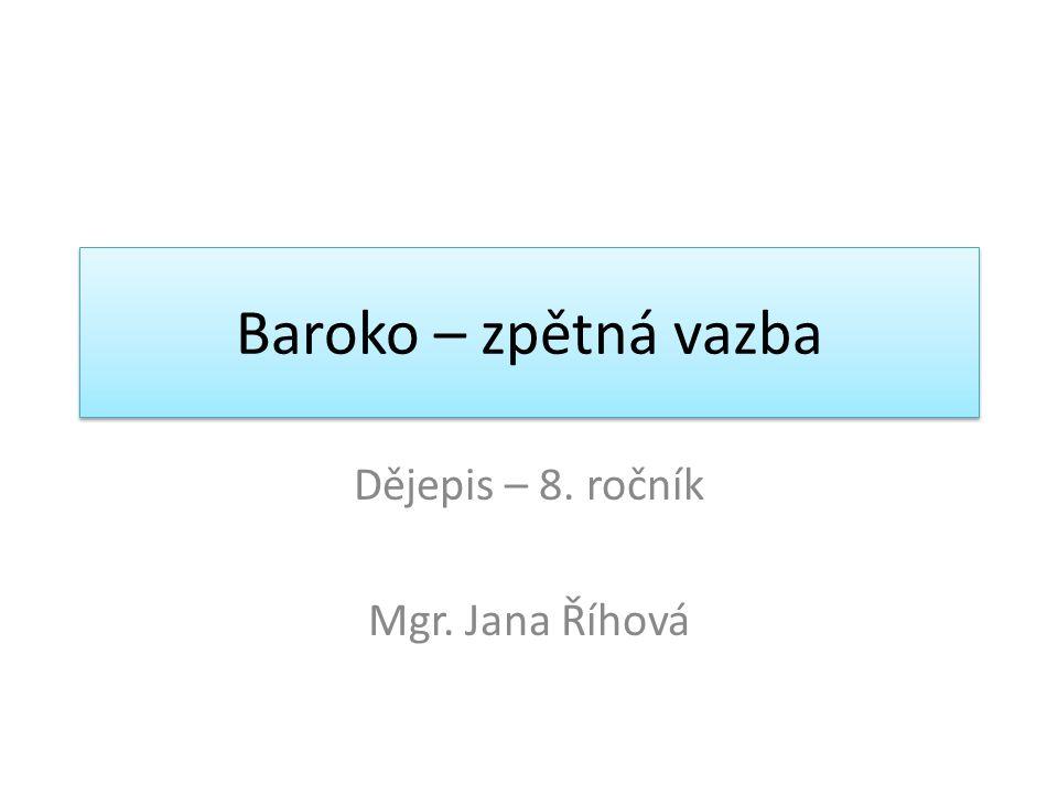 Baroko – zpětná vazba Dějepis – 8. ročník Mgr. Jana Říhová