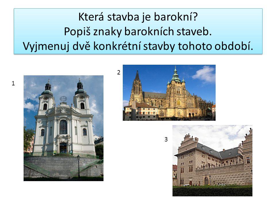 Která stavba je barokní. Popiš znaky barokních staveb.