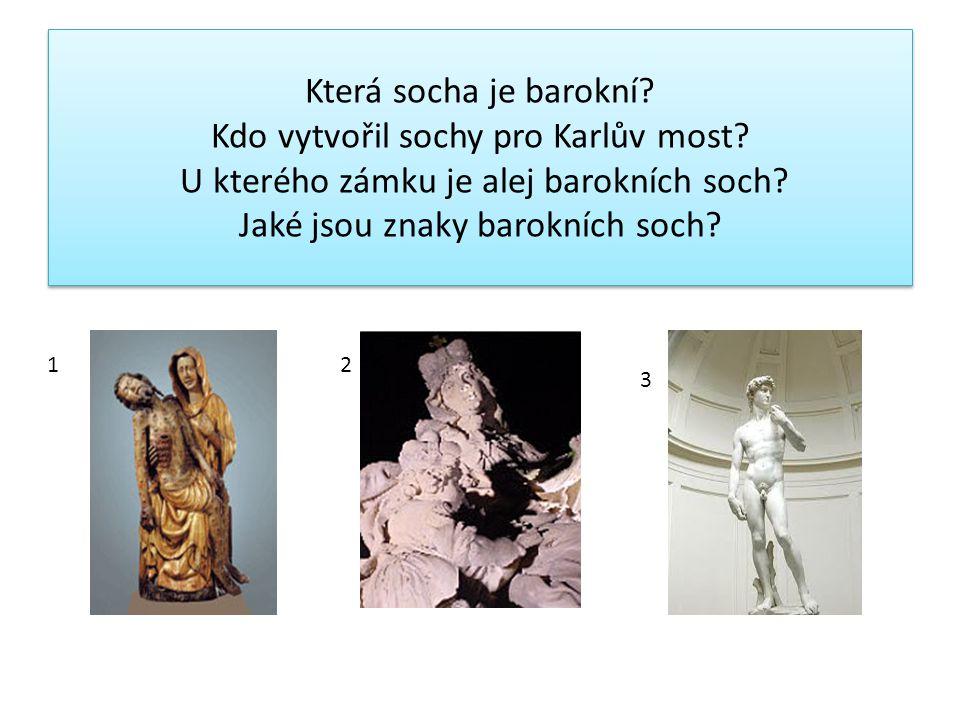 Která socha je barokní. Kdo vytvořil sochy pro Karlův most.