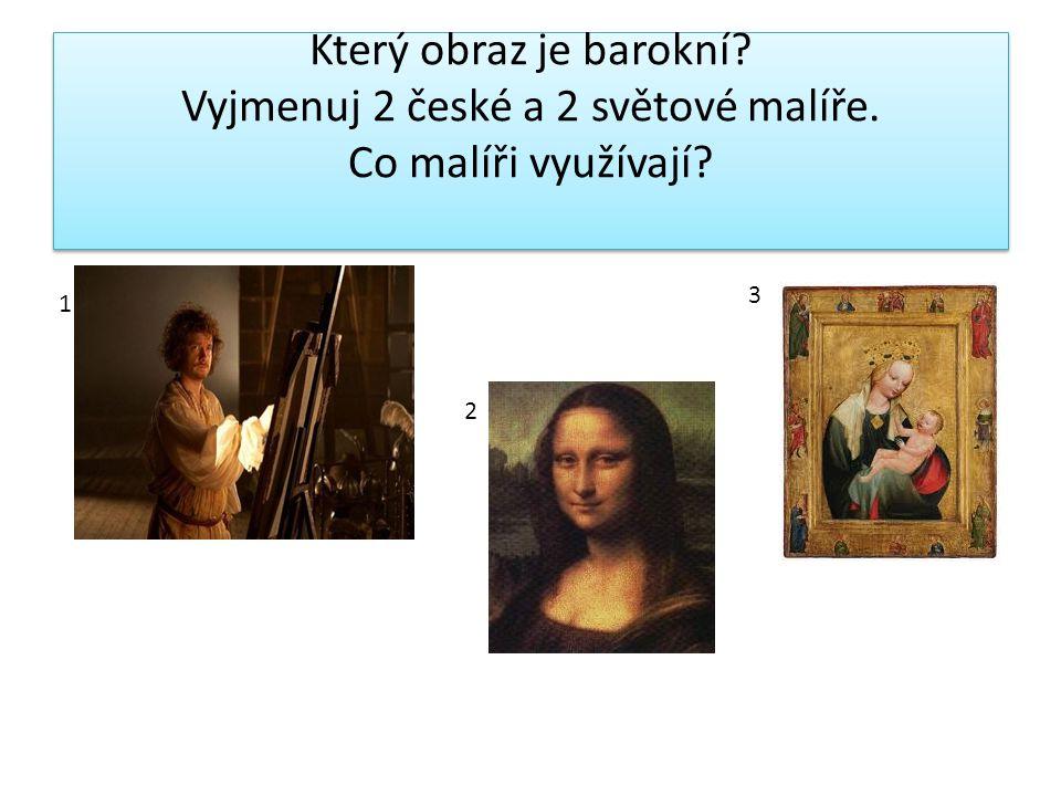 Který obraz je barokní Vyjmenuj 2 české a 2 světové malíře. Co malíři využívají 1 2 3