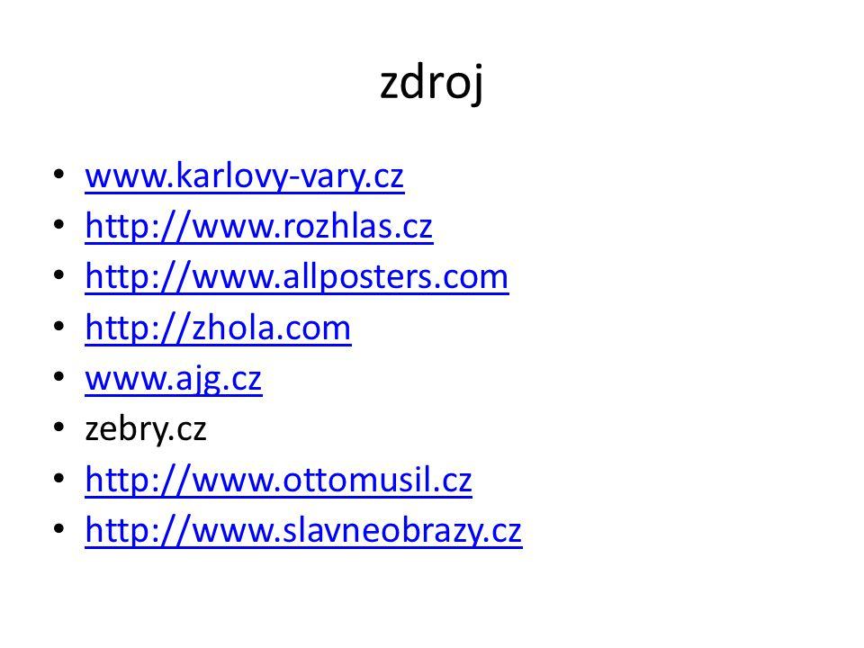 zdroj www.karlovy-vary.cz http://www.rozhlas.cz http://www.allposters.com http://zhola.com www.ajg.cz zebry.cz http://www.ottomusil.cz http://www.slavneobrazy.cz