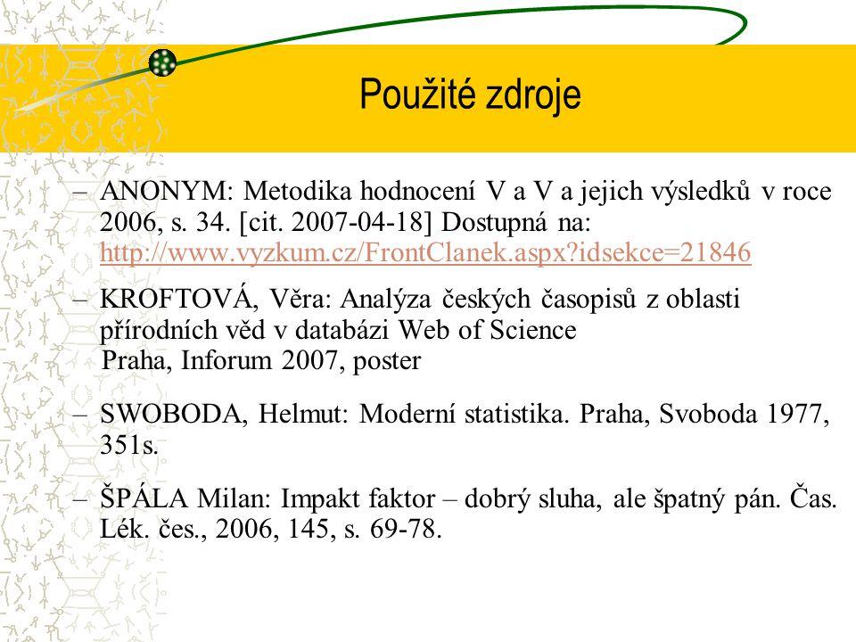 Použité zdroje –ANONYM: Metodika hodnocení V a V a jejich výsledků v roce 2006, s.