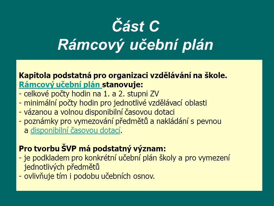 Část C Rámcový učební plán Kapitola podstatná pro organizaci vzdělávání na škole. Rámcový učební plán stanovuje: Rámcový učební plán - celkové počty h