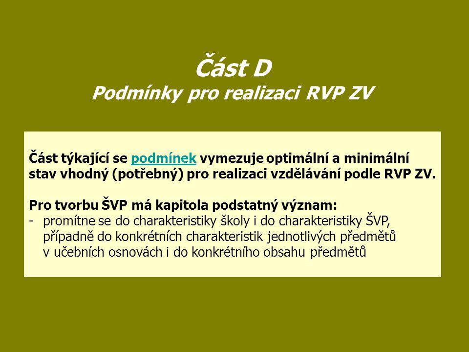 Část D Podmínky pro realizaci RVP ZV Část týkající se podmínek vymezuje optimální a minimální stav vhodný (potřebný) pro realizaci vzdělávání podle RV