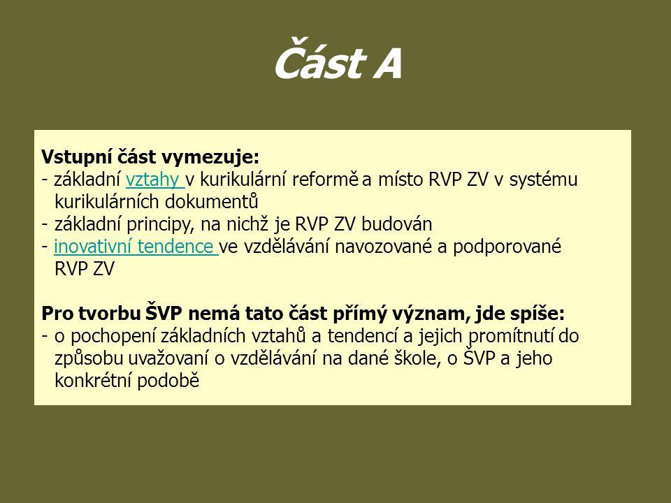 Část A Vstupní část vymezuje: - základní vztahy v kurikulární reformě a místo RVP ZV v systému kurikulárních dokumentůvztahy - základní principy, na n