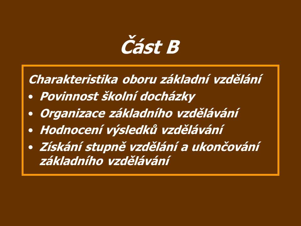 Část B Charakteristika oboru základní vzdělání Povinnost školní docházky Organizace základního vzdělávání Hodnocení výsledků vzdělávání Získání stupně