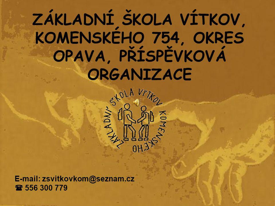 ZÁKLADNÍ ŠKOLA VÍTKOV, KOMENSKÉHO 754, OKRES OPAVA, PŘÍSPĚVKOVÁ ORGANIZACE E-mail: zsvitkovkom@seznam.cz  556 300 779