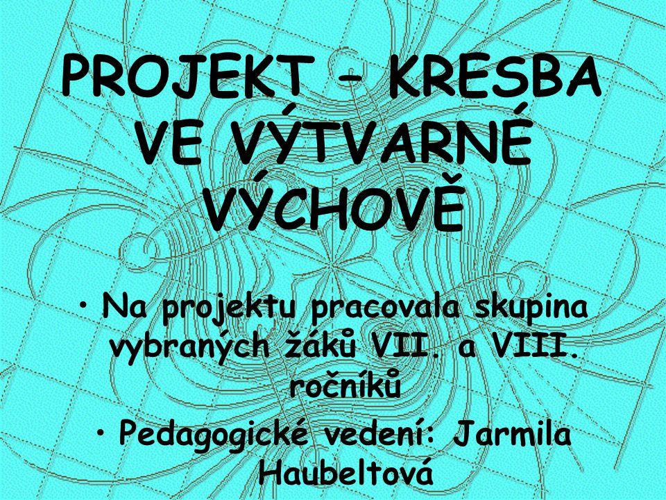 PROJEKT – KRESBA VE VÝTVARNÉ VÝCHOVĚ Na projektu pracovala skupina vybraných žáků VII.