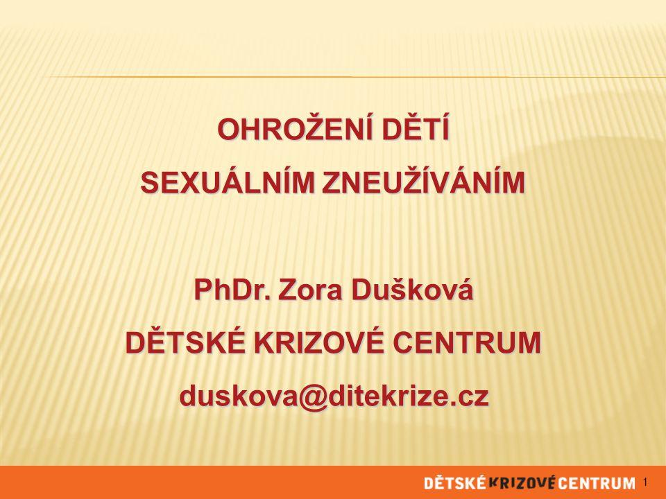 OHROŽENÍ DĚTÍ SEXUÁLNÍM ZNEUŽÍVÁNÍM PhDr. Zora Dušková DĚTSKÉ KRIZOVÉ CENTRUM duskova@ditekrize.cz 1