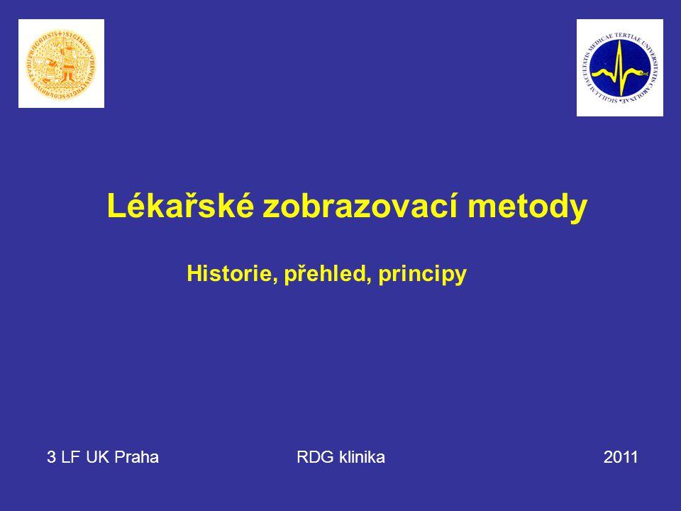 Lékařské zobrazovací metody Historie, přehled, principy 3 LF UK Praha RDG klinika 2011