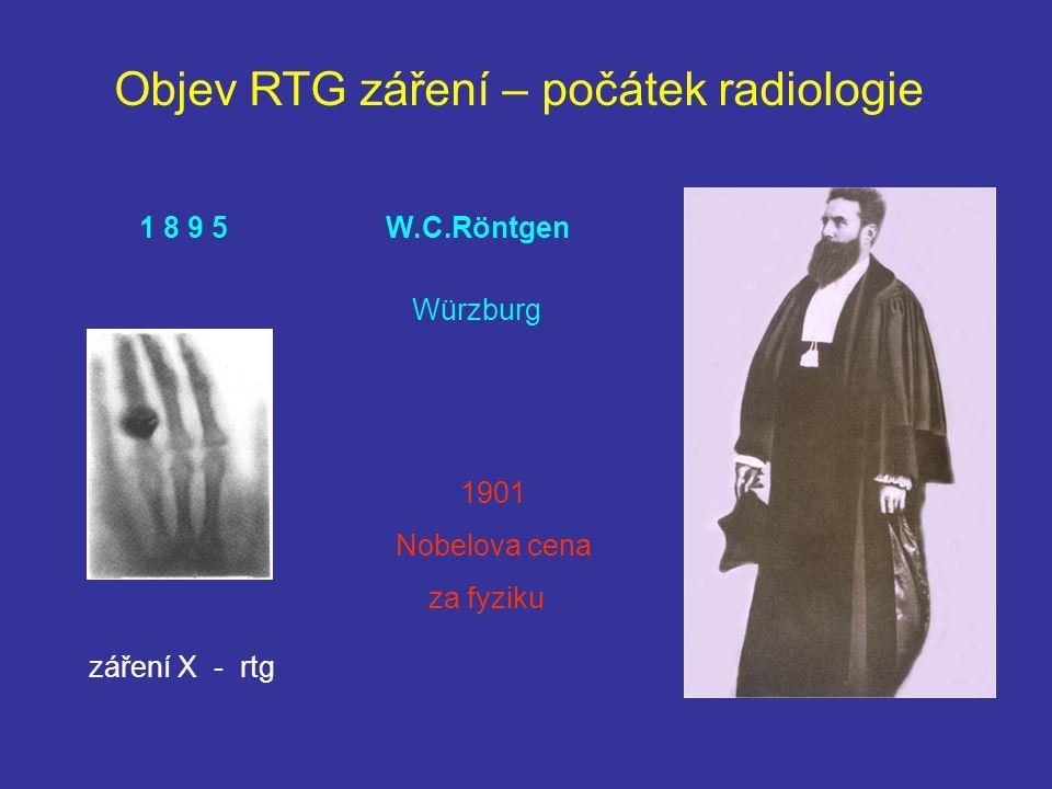 Objev RTG záření – počátek radiologie W.C.Röntgen 1 8 9 5 Würzburg záření X - rtg 1901 Nobelova cena za fyziku