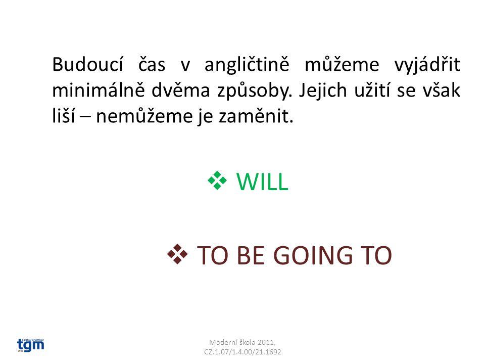  WILL Budoucí čas v angličtině můžeme vyjádřit minimálně dvěma způsoby.