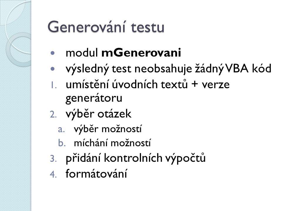 Generování testu modul mGenerovani výsledný test neobsahuje žádný VBA kód 1.