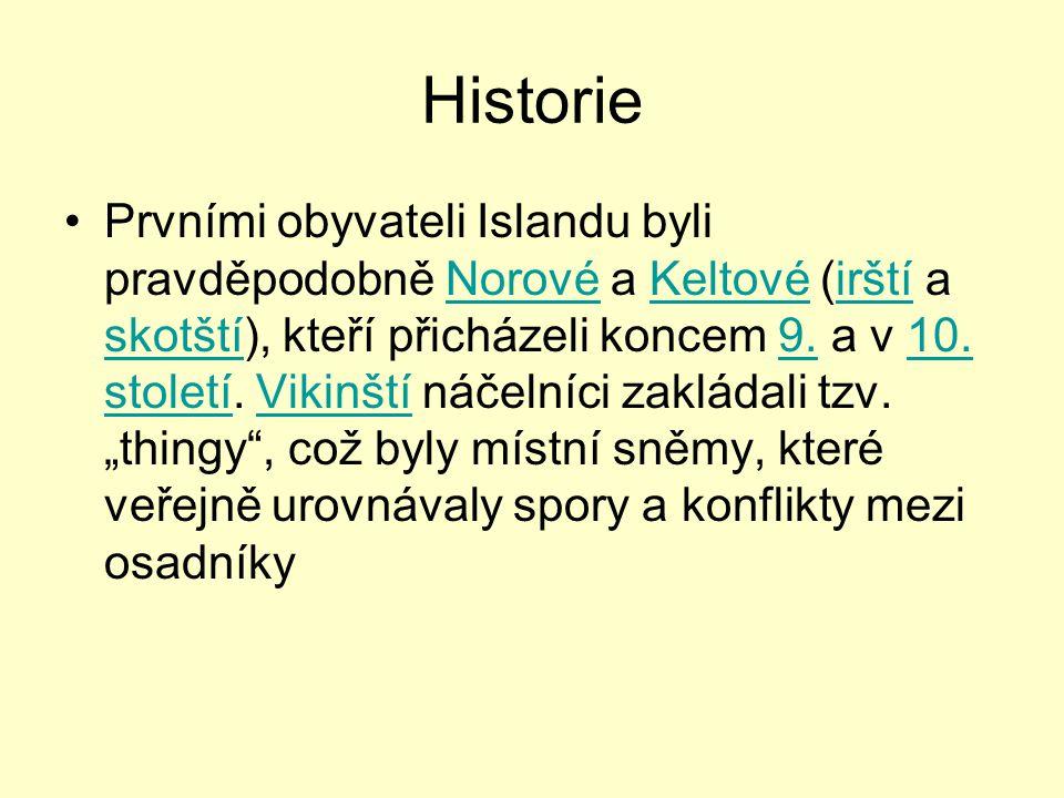 Historie Prvními obyvateli Islandu byli pravděpodobně Norové a Keltové (irští a skotští), kteří přicházeli koncem 9. a v 10. století. Vikinští náčelní