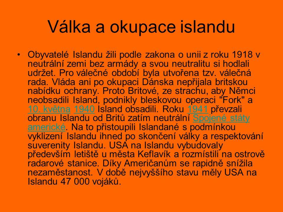 Válka a okupace islandu Obyvatelé Islandu žili podle zakona o unii z roku 1918 v neutrální zemi bez armády a svou neutralitu si hodlali udržet.