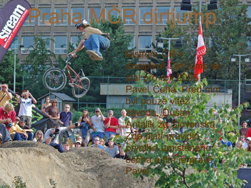 Praha MČR dirtjump Mistrem ČR v disciplíně Dirt jump se stal pro rok 2006 Pavel Caha.