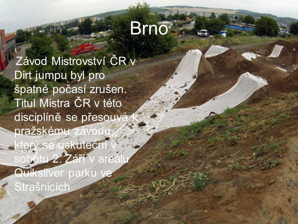 Brno Závod Mistrovství ČR v Dirt jumpu byl pro špatné počasí zrušen.