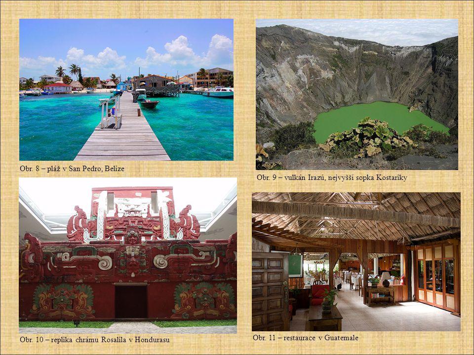 Obr. 8 – pláž v San Pedro, Belize Obr. 9 – vulkán Irazú, nejvyšší sopka Kostariky Obr. 10 – replika chrámu Rosalila v Hondurasu Obr. 11 – restaurace v