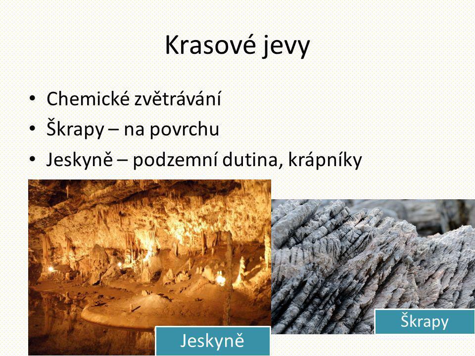 Krasové jevy Chemické zvětrávání Škrapy – na povrchu Jeskyně – podzemní dutina, krápníky Škrapy Jeskyně