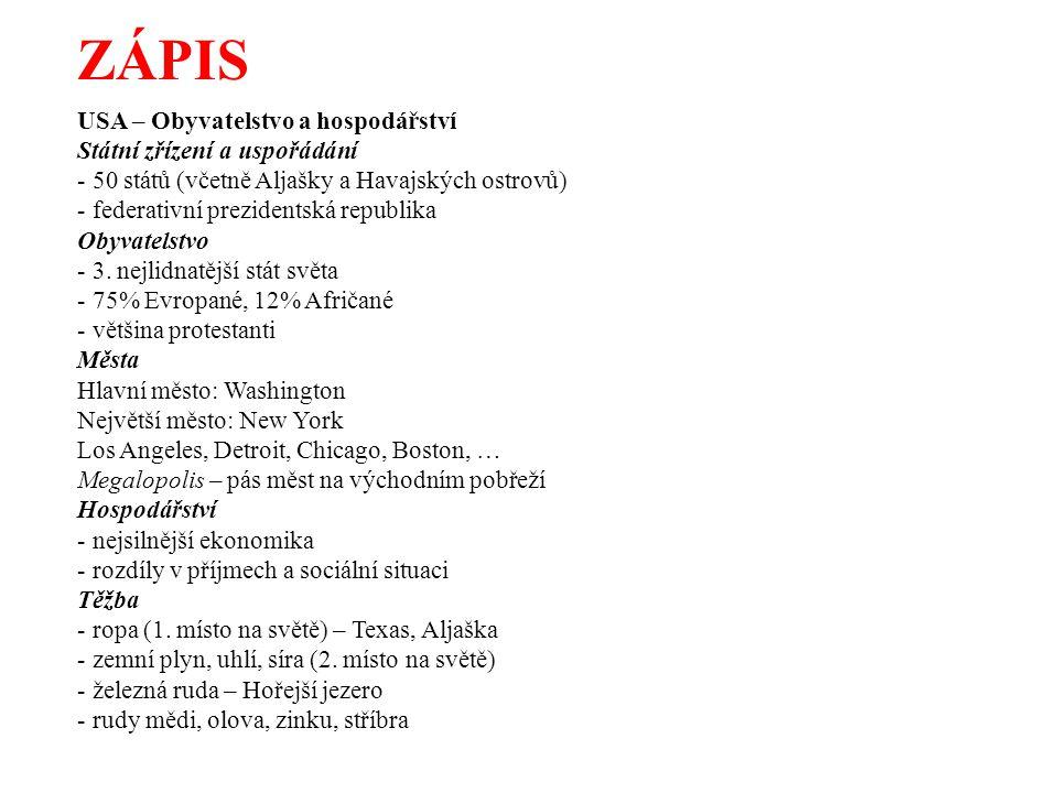 ZÁPIS USA – Obyvatelstvo a hospodářství Státní zřízení a uspořádání - 50 států (včetně Aljašky a Havajských ostrovů) - federativní prezidentská republika Obyvatelstvo - 3.