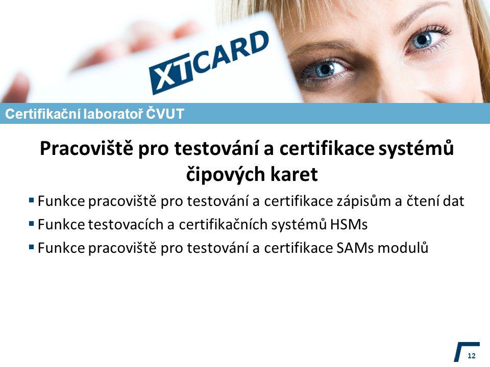 Certifikační laboratoř ČVUT Pracoviště pro testování a certifikace systémů čipových karet  Funkce pracoviště pro testování a certifikace zápisům a čtení dat  Funkce testovacích a certifikačních systémů HSMs  Funkce pracoviště pro testování a certifikace SAMs modulů 12