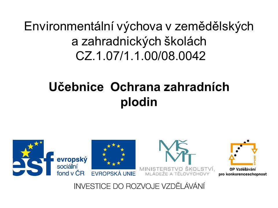 Environmentální výchova v zemědělských a zahradnických školách CZ.1.07/1.1.00/08.0042 Učebnice Ochrana zahradních plodin