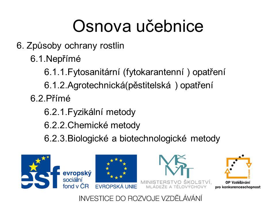 Osnova učebnice 6. Způsoby ochrany rostlin 6.1.Nepřímé 6.1.1.Fytosanitární (fytokarantenní ) opatření 6.1.2.Agrotechnická(pěstitelská ) opatření 6.2.P